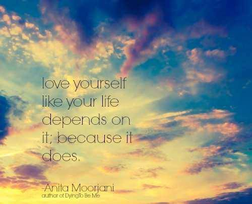 Love yourself. life depends on it.