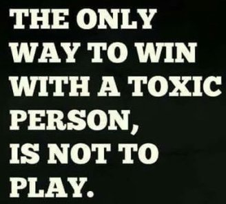 don't play with a toxic person